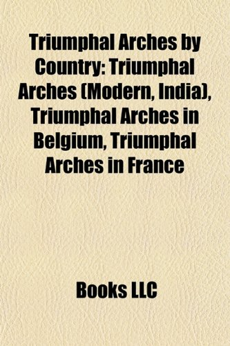9781157983941: Triumphal Arches by Country: Triumphal Arches (Modern, India), Triumphal Arches in Belgium, Triumphal Arches in France