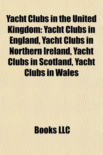 9781157990017: Yacht Clubs in the United Kingdom: Yacht Clubs in England, Yacht Clubs in Northern Ireland, Yacht Clubs in Scotland, Yacht Clubs in Wales