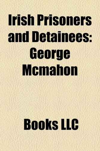 9781158001323: Irish Prisoners and Detainees: Irish Escapees, Irish People Convicted of Murder, Irish People Imprisoned Abroad