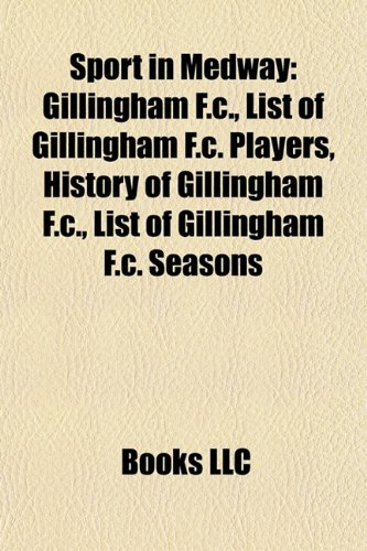 9781158003716: Sport in Medway: Gillingham F.C., List of Gillingham F.C. players, History of Gillingham F.C., List of Gillingham F.C. seasons