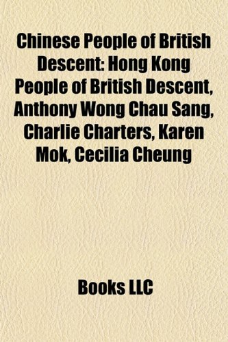 9781158006816: Chinese People of British Descent: Hong Kong People of British Descent, Anthony Wong Chau Sang, Charlie Charters, Karen Mok, Cecilia Cheung