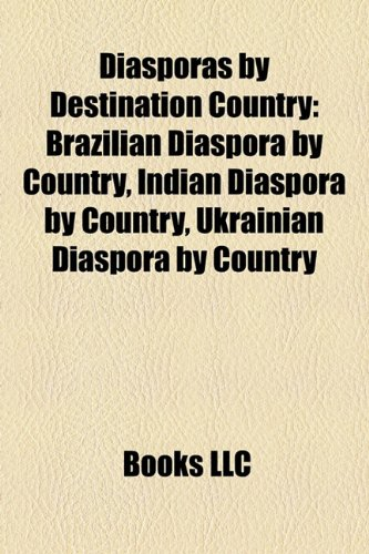 9781158023936: Diasporas by Destination Country: Brazilian Diaspora by Country, Indian Diaspora by Country, Ukrainian Diaspora by Country