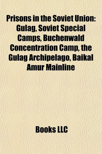 9781158025909: Prisons in the Soviet Union: Gulag, Soviet special camps, Buchenwald concentration camp, The Gulag Archipelago, Baikal Amur Mainline