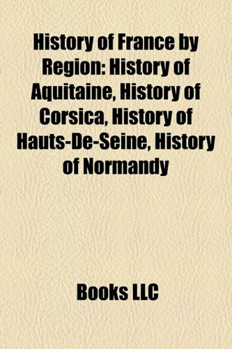 9781158030415: History of France by Region: History of Aquitaine, History of Corsica, History of Hauts-De-Seine, History of Normandy