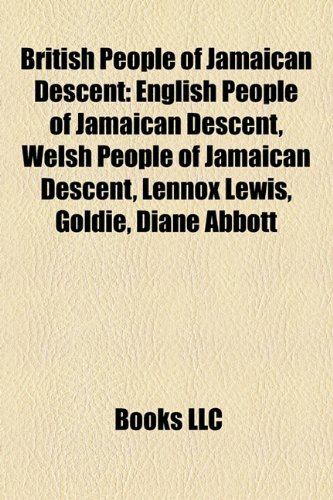 9781158031535: British people of Jamaican descent: English people of Jamaican descent, Scottish people of Jamaican descent, Welsh people of Jamaican descent