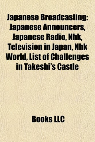 9781158040797: Japanese broadcasting: Japanese announcers, Japanese radio, NHK, Television in Japan, NHK World, List of challenges in Takeshi's Castle