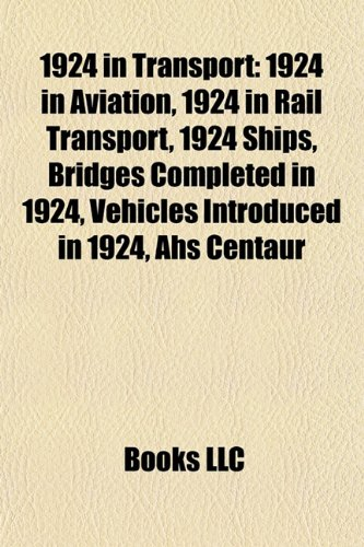 9781158045600: 1924 in Transport: 1924 in Aviation, 1924 in Rail Transport, 1924 Ships, Bridges Completed in 1924, Vehicles Introduced in 1924, Ahs Centaur
