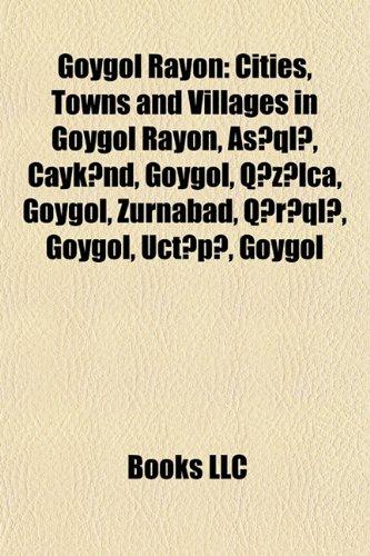 9781158048021: Goygol Rayon: Cities, Towns and Villages in Goygol Rayon, Aşıqlı, Çaykənd, Goygol, Qızılca, Goygol, Zurnabad, Qırıqlı, Goygol, Üçtəpə, Goygol