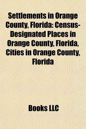 9781158060337: Settlements in Orange County, Florida: Census-Designated Places in Orange County, Florida, Cities in Orange County, Florida