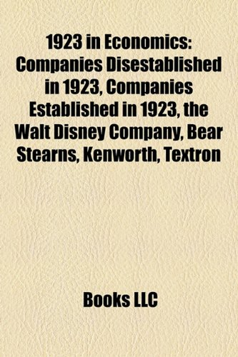 9781158061211: 1923 in Economics: Companies Disestablished in 1923, Companies Established in 1923, the Walt Disney Company, Bear Stearns, Kenworth, Textron