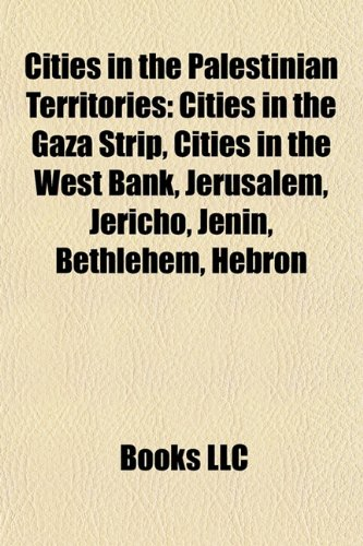 9781158071425: Cities in the Palestinian Territories: Cities in the Gaza Strip, Cities in the West Bank, Jerusalem, Jericho, Jenin, Bethlehem, Hebron