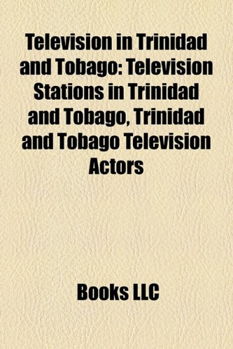 9781158085477: Television in Trinidad and Tobago: Television Stations in Trinidad and Tobago, Trinidad and Tobago Television Actors