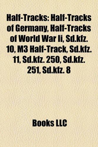 9781158088751: Half-Tracks: Half-Tracks of Germany, Half-Tracks of World War Ii, Sd.kfz. 10, M3 Half-Track, Sd.kfz. 11, Sd.kfz. 250, Sd.kfz. 251, Sd.kfz. 8