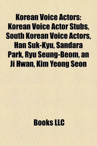 9781158100309: Korean Voice Actors: Korean Voice Actor Stubs, South Korean Voice Actors, Han Suk-Kyu, Sandara Park, Ryu Seung-Beom, an Ji Hwan, Kim Yeong Seon