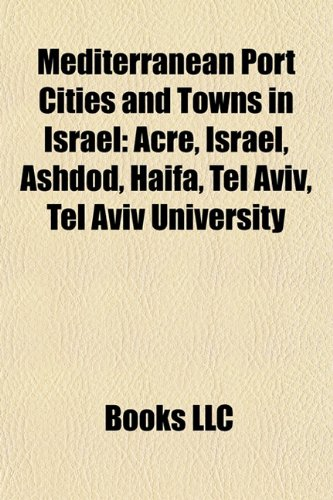 9781158109142: Mediterranean Port Cities and Towns in Israel: Acre, Israel, Ashdod, Haifa, Tel Aviv, Tel Aviv University