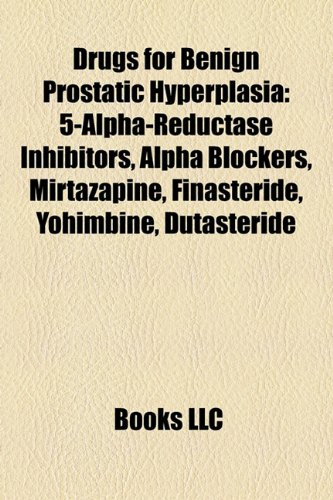 9781158114290: Drugs for Benign Prostatic Hyperplasia: 5-Alpha-Reductase Inhibitors, Alpha Blockers, Mirtazapine, Finasteride, Yohimbine, Dutasteride