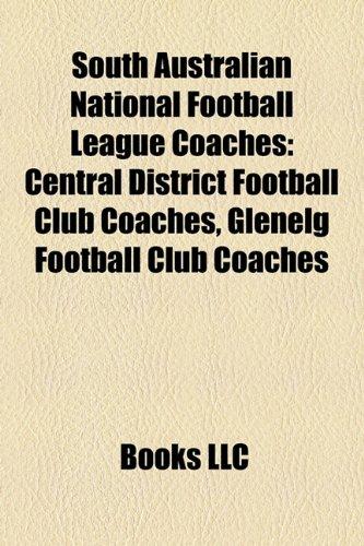 9781158116720: South Australian National Football League Coaches South Australian National Football League Coaches: Central District Football Club Coaches, Glenelg F
