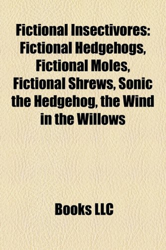 9781158128594: Fictional Insectivores: Fictional Hedgehogs, Fictional Moles, Fictional Shrews, Sonic the Hedgehog, the Wind in the Willows
