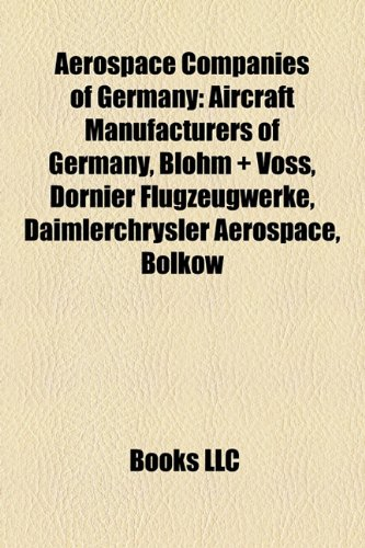 9781158131433: Aerospace Companies of Germany: Aircraft Manufacturers of Germany, Blohm + Voss, Dornier Flugzeugwerke, Daimlerchrysler Aerospace, Bölkow