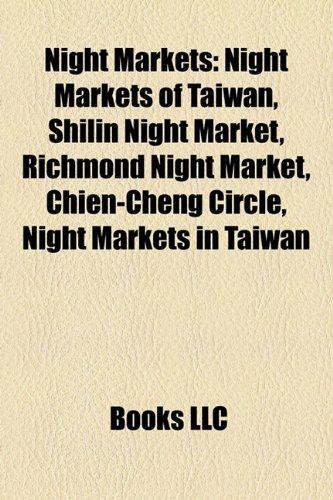 9781158137459: Night Markets: Night Markets of Taiwan, Shilin Night Market, Richmond Night Market, Chien-Cheng Circle, Night Markets in Taiwan