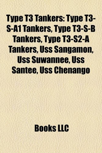 9781158137930: Type T3 Tankers: Type T3-S-A1 Tankers, Type T3-S-B Tankers, Type T3-S2-A Tankers, Uss Sangamon, Uss Suwannee, Uss Santee, Uss Chenango
