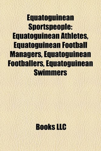 9781158146918: Equatoguinean Sportspeople: Equatoguinean Athletes, Equatoguinean Football Managers, Equatoguinean Footballers, Equatoguinean Swimmers