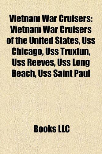 9781158149599: Vietnam War Cruisers: Vietnam War Cruisers of the United States, USS Chicago, USS Truxtun, USS Reeves, USS Long Beach, USS Saint Paul