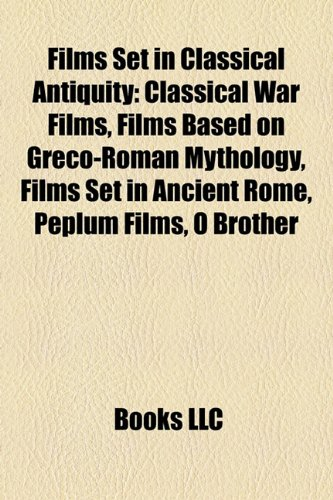 9781158150717: Films set in classical antiquity (Film Guide): Spartacus, Quo Vadis, 300, Gladiator, Rome, Ben-Hur, Alexander, Cleopatra