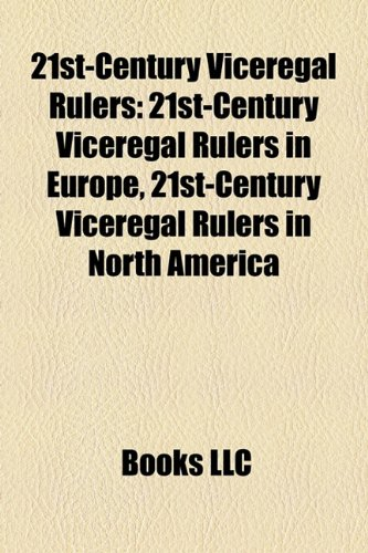 9781158152100: 21st-Century Viceregal Rulers: 21st-Century Viceregal Rulers in Europe, 21st-Century Viceregal Rulers in North America