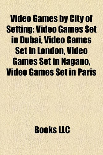 9781158153046: Video Games by City of Setting: Video Games Set in Dubai, Video Games Set in London, Video Games Set in Nagano, Video Games Set in Paris