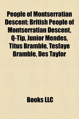 9781158156474: People of Montserratian Descent: British People of Montserratian Descent, Q-Tip, Junior Mendes, Titus Bramble, Tesfaye Bramble, Des Taylor