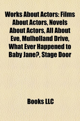 9781158159239: Works About Actors: Films About Actors, Novels About Actors, All About Eve, Mulholland Drive, What Ever Happened to Baby Jane?, Stage Door