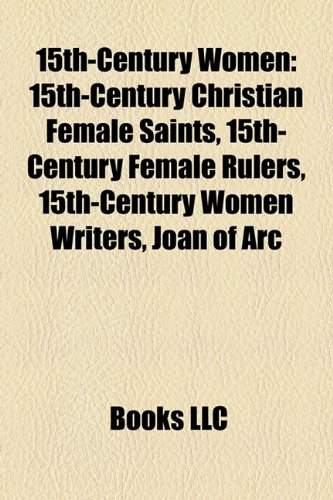 9781158169207: 15th-Century Women: 15th-Century Christian Female Saints, 15th-Century Female Rulers, 15th-Century Women Writers, Joan of Arc