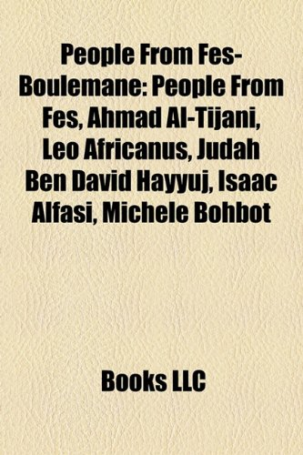 9781158190300: People from Fs-Boulemane: People from Fes, Ahmad Al-Tijani, Leo Africanus, Judah Ben David Hayyuj, Isaac Alfasi, Michele Bohbot