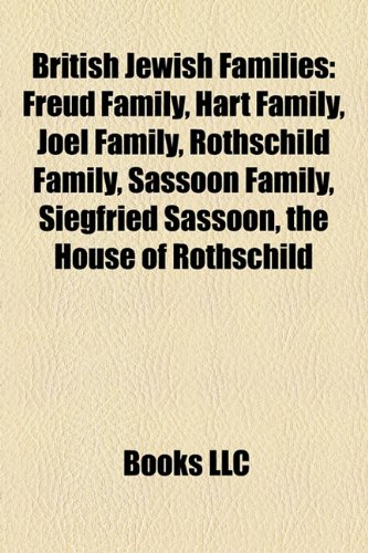9781158202683: British Jewish Families: Freud Family, Hart Family, Joel Family, Rothschild Family, Sassoon Family, Siegfried Sassoon, the House of Rothschild
