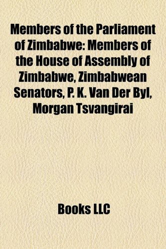 9781158205042: Members of the Parliament of Zimbabwe: Members of the House of Assembly of Zimbabwe, Zimbabwean Senators, P. K. Van Der Byl, Morgan Tsvangirai