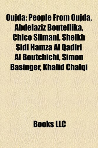 9781158211531: Oujda: People from Oujda, Abdelaziz Bouteflika, Chico Slimani, Sheikh Sidi Hamza Al Qadiri Al Boutchichi, Simon Basinger, Kha