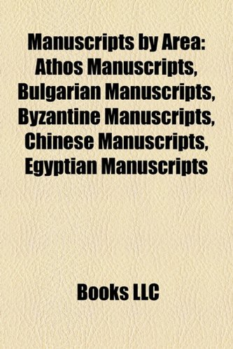 9781158217182: Manuscripts by area: Athos manuscripts, Bulgarian manuscripts, Byzantine manuscripts, Chinese manuscripts, Egyptian manuscripts