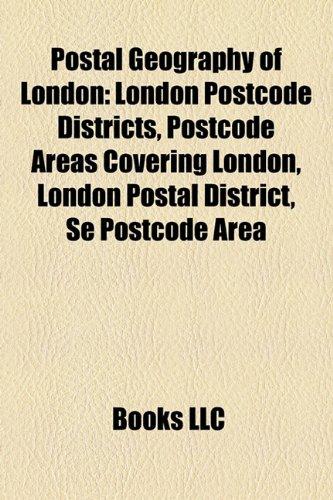 9781158219841: Postal Geography of London: London Postcode Districts, Postcode Areas Covering London, London Postal District, Se Postcode Area