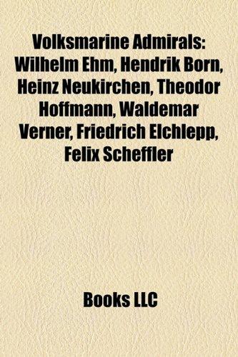 9781158231669: Volksmarine Admirals: Wilhelm Ehm, Hendrik Born, Heinz Neukirchen, Theodor Hoffmann, Waldemar Verner, Friedrich Elchlepp, Felix Scheffler