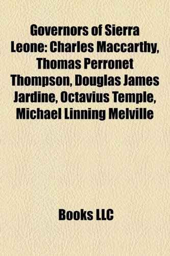 9781158245512: Governors of Sierra Leone: Charles MacCarthy, Thomas Perronet Thompson, Douglas James Jardine, Octavius Temple, Michael Linning Melville