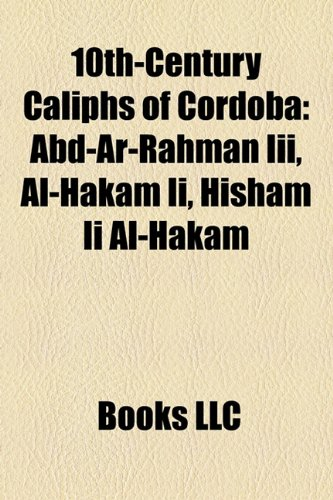 9781158246885: 10th-Century Caliphs of Cordoba: Abd-Ar-Rahman Iii, Al-Hakam Ii, Hisham Ii Al-Hakam