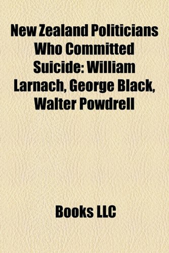 9781158247646: New Zealand Politicians Who Committed Suicide: William Larnach, George Black, Walter Powdrell