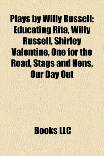 9781158254996: Plays by Willy Russell (Study Guide): Educating Rita, Willy Russell, Shirley Valentine, One for the Road, Stags and Hens, Our Day Out
