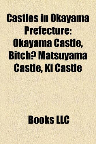 9781158258987: Castles in Okayama Prefecture: Okayama Castle, Bitch Matsuyama Castle, KI Castle