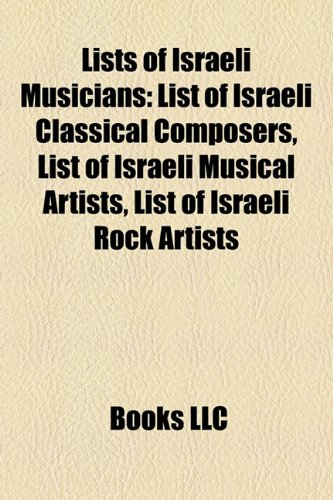 9781158260409: Lists of Israeli Musicians: List of Israeli Classical Composers, List of Israeli Musical Artists, List of Israeli Rock Artists