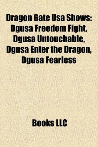 9781158264537: Dragon Gate Usa Shows: Dgusa Freedom Fight, Dgusa Untouchable, Dgusa Enter the Dragon, Dgusa Fearless