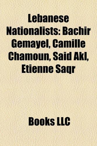 9781158267200: Lebanese Nationalists: Bachir Gemayel, Camille Chamoun, Said Akl, Etienne Saqr