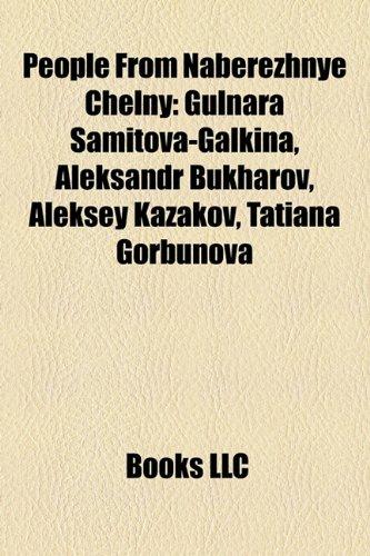 9781158267682: People From Naberezhnye Chelny: Gulnara Samitova-Galkina, Aleksandr Bukharov, Aleksey Kazakov, Tatiana Gorbunova