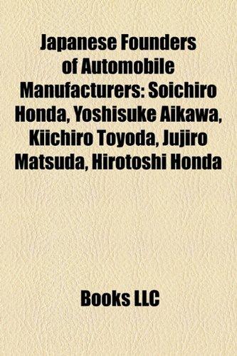 9781158277827: Japanese Founders of Automobile Manufacturers: Soichiro Honda, Yoshisuke Aikawa, Kiichiro Toyoda, Jujiro Matsuda, Hirotoshi Honda